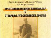 Prestolonaslednik Aleksandar i stvaranje JUGOSLOVENSKE DRŽAVE